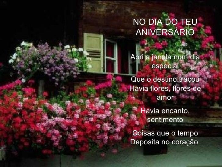 NO DIA DO TEU ANIVERSÁRIO Abri a janela num dia especial Que o destino traçou Havia flores, flores de amor Havia encanto, ...