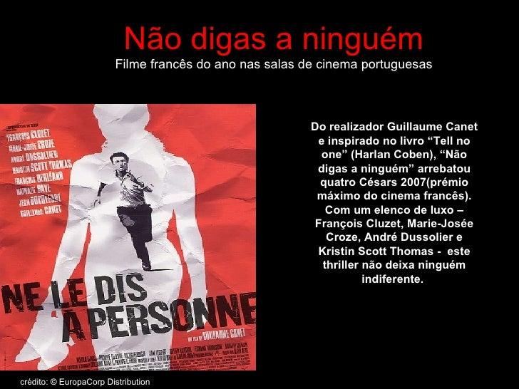 Não digas a ninguém Filme francês do ano nas salas de cinema portuguesas Do realizador Guillaume Canet e inspirado no livr...