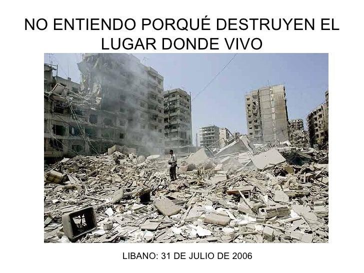NO ENTIENDO PORQUÉ DESTRUYEN EL LUGAR DONDE VIVO LIBANO: 31 DE JULIO DE 2006
