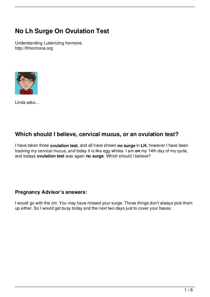 No Lh Surge On Ovulation TestUnderstanding Luteinizing hormonehttp://lhhormone.orgLinda asks…Which should I believe, cervi...