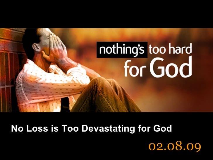 No Loss is Too Devastating for God 02.08.09