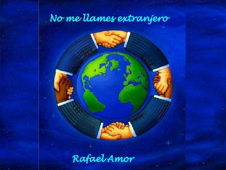 No me llames extranjero  Rafael Amor