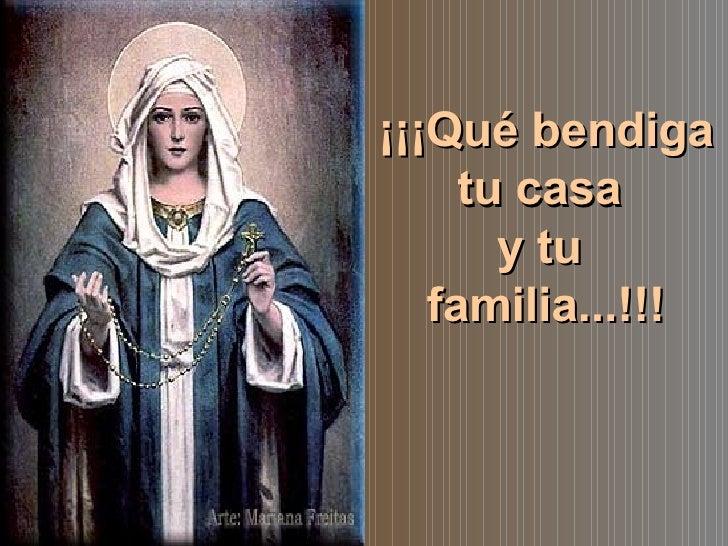¡¡¡Qué bendiga tu casa  y tu  familia...!!!