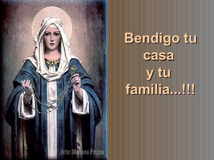 Bendigo tu casa  y tu  familia...!!!