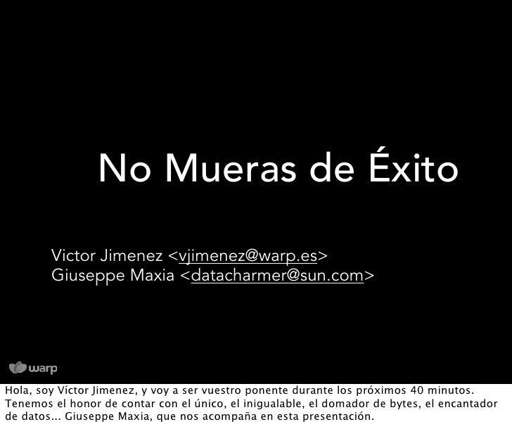 No Mueras de Éxito          Victor Jimenez <vjimenez@warp.es>         Giuseppe Maxia <datacharmer@sun.com>     Hola, soy V...