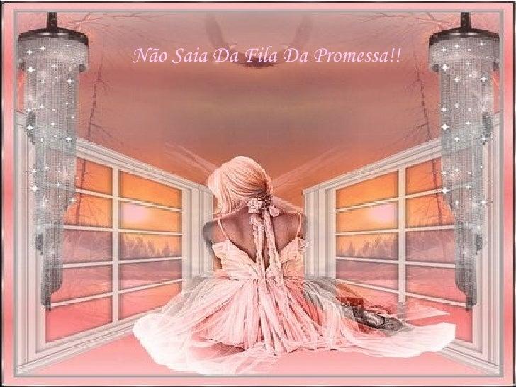 Não Saia Da Fila Da Promessa!!