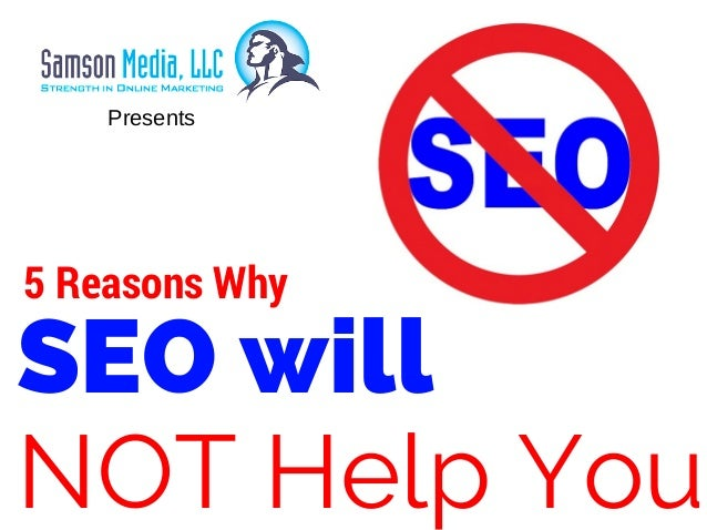 SEO will NOT Help You 5 Reasons Why Presents