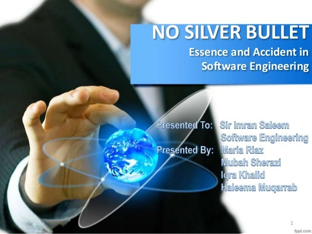 NO SILVER BULLET Essence and Accident in Software Engineering 1