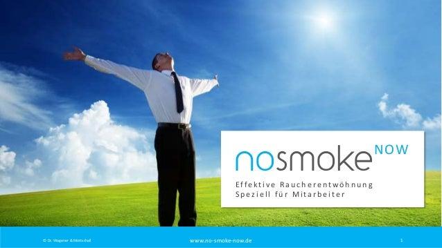 nosmoke  NOW  Effektive Raucherentwöhnung Speziell für Mitarbeiter  © Dr. Wagener & Mottschall  www.no-smoke-now.de  1