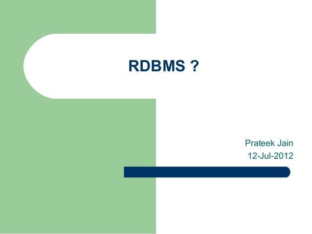 RDBMS ?          Prateek Jain          12-Jul-2012