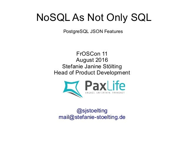 NoSQL As Not Only SQL FrOSCon 11 August 2016 Stefanie Janine Stölting Head of Product Development @sjstoelting mail@stefan...