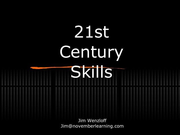 21st Century Skills Jim Wenzloff [email_address]