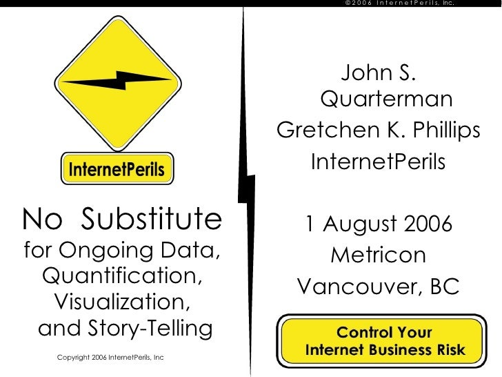 No  Substitute for Ongoing Data, Quantification, Visualization, and Story-Telling John S. Quarterman Gretchen K. Phillips ...