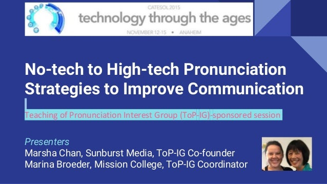 Chan and Broeder CATESOL 2015 No-tech to High-tech Pronunciation Strategies to Improve Communication Teaching of Pronuncia...