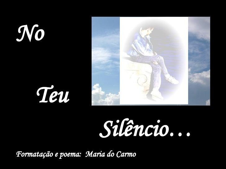 No Teu Silêncio… Formatação e poema:  Maria do Carmo