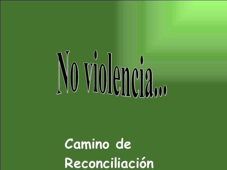 No violencia... Camino de Reconciliación