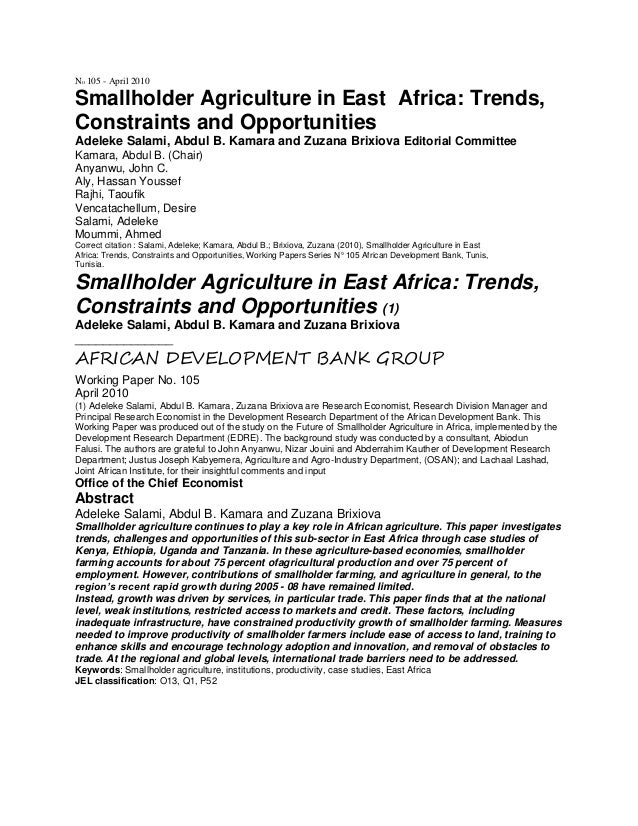 No 105 - April 2010 Smallholder Agriculture in East Africa: Trends, Constraints and Opportunities Adeleke Salami, Abdul B....