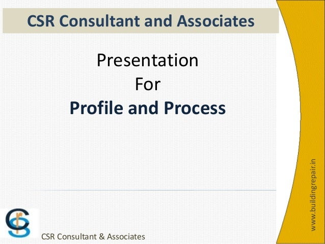 www.buildingrepair.in CSR Consultant & Associates Presentation For Profile and Process CSR Consultant and Associates