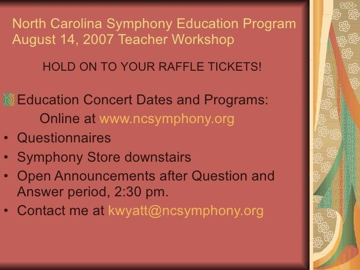 North Carolina Symphony Education Program August 14, 2007 Teacher Workshop <ul><li>Education Concert Dates and Programs: <...