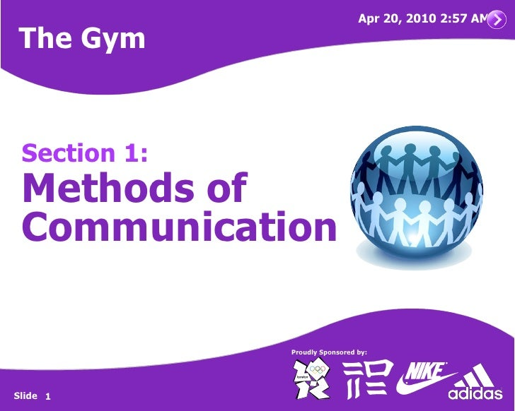 Apr 20, 2010 2:57 AM      The Gym        Section 1:      Methods of      Communication                    Proudly Sponsore...