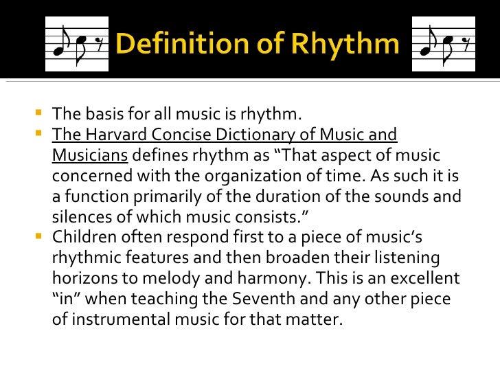 <ul><li>The basis for all music is rhythm.  </li></ul><ul><li>The Harvard Concise Dictionary of Music and Musicians  defin...
