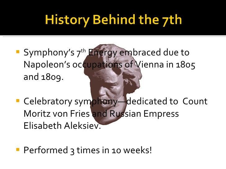 <ul><li>Symphony's 7 th  Energy embraced due to Napoleon's occupations of Vienna in 1805 and 1809. </li></ul><ul><li>Celeb...