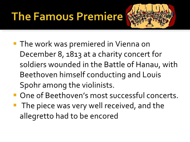 <ul><li>The work was premiered in Vienna on December 8, 1813 at a charity concert for soldiers wounded in the Battle of Ha...