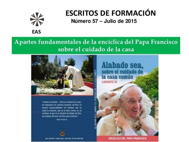 Apartes fundamentales de la encíclica del Papa Francisco sobre el cuidado de la casa ESCRITOS DE FORMACIÓN Número 57 – Jul...