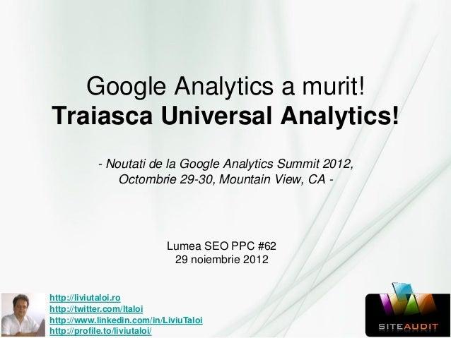 Google Analytics a murit!Traiasca Universal Analytics!           - Noutati de la Google Analytics Summit 2012,            ...