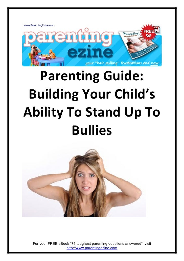 """Parenting Guide:  Building Your Child's Ability To Stand Up To          Bullies      For your FREE eBook """"75 toughest pare..."""