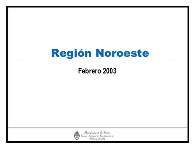 Región Noroeste    Febrero 2003