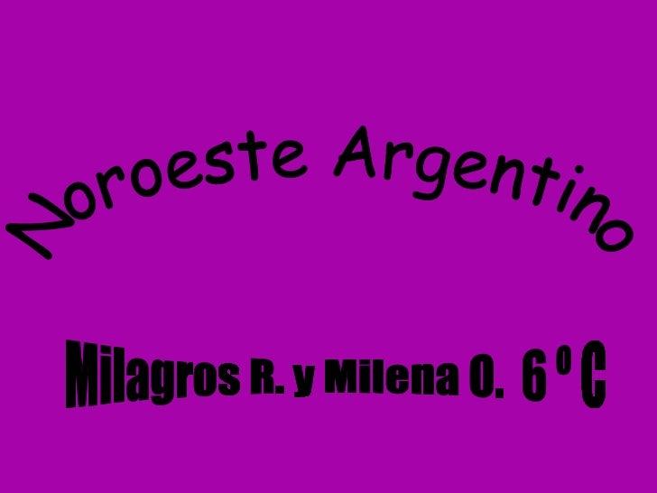Noroeste Argentino Milagros R. y Milena O.  6 º C