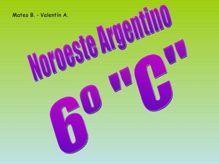 "Mateo B. - Valentín A.  6º ""C"" Noroeste Argentino"