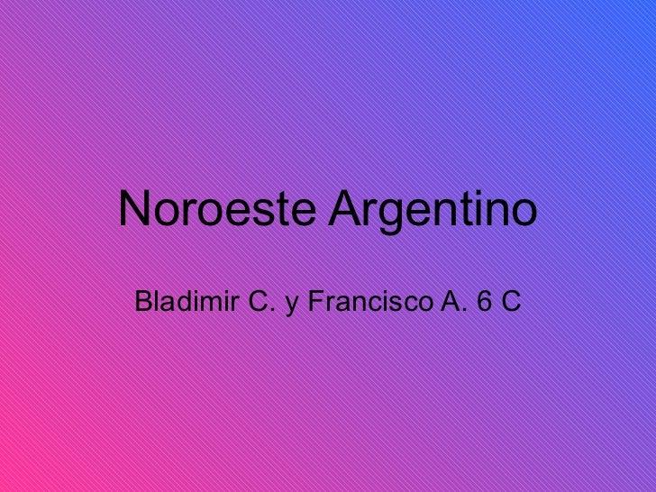 Noroeste Argentino Bladimir C. y Francisco A. 6 C