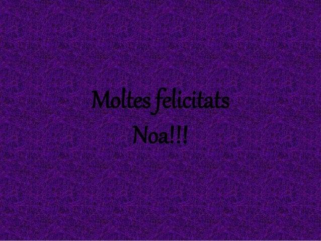 Moltes felicitats Noa!!!