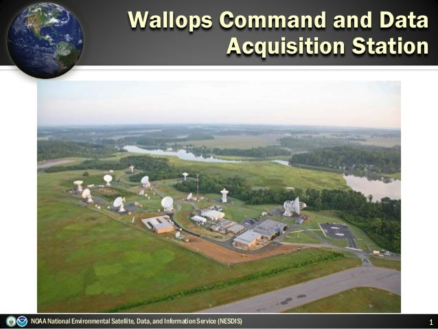 NOAA National Environmental Satellite, Data, and Information Service (NESDIS) 1 Wallops Command and Data Acquisition Stati...