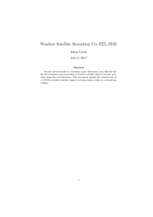Weather Satellite Reception Via RTL-SDR Adam Leach July 8, 2013 Abstract Recent advancements in consumer radio electronics...