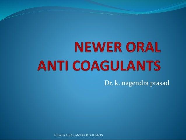 Dr. k. nagendra prasad NEWER ORAL ANTICOAGULANTS