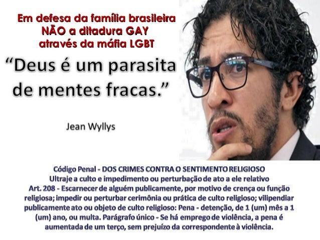 Em defesa da família brasileira    NÃO a ditadura GAY   através da máfia LGBT