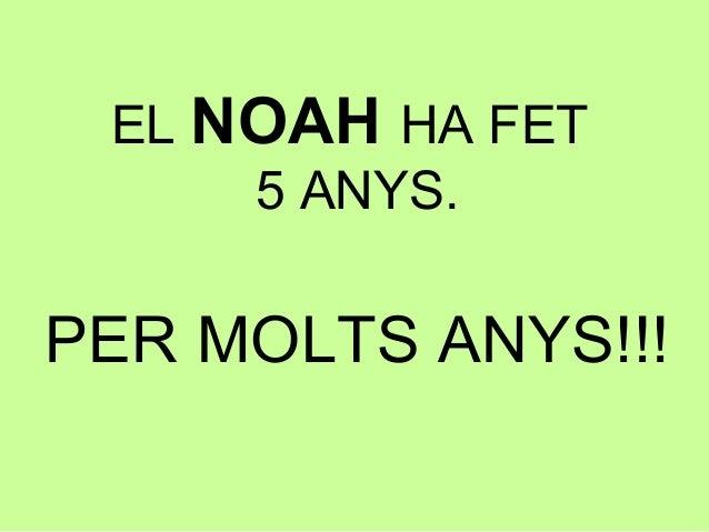 EL NOAH HA FET 5 ANYS. PER MOLTS ANYS!!!
