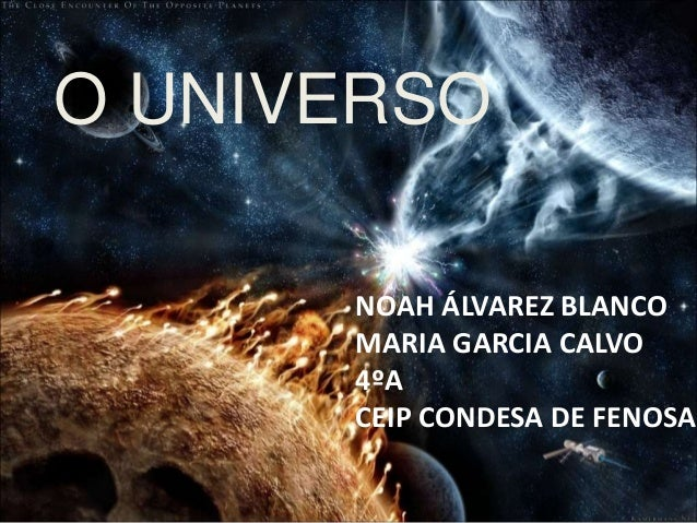 NOAH ÁLVAREZ BLANCO MARIA GARCIA CALVO 4ºA CEIP CONDESA DE FENOSA O UNIVERSO
