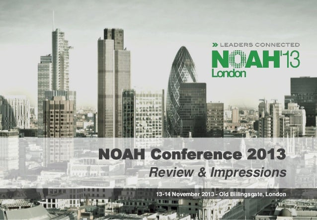 NOAH Conference 2013 Review & Impressions 13-14 November 2013 - Old Billingsgate, London