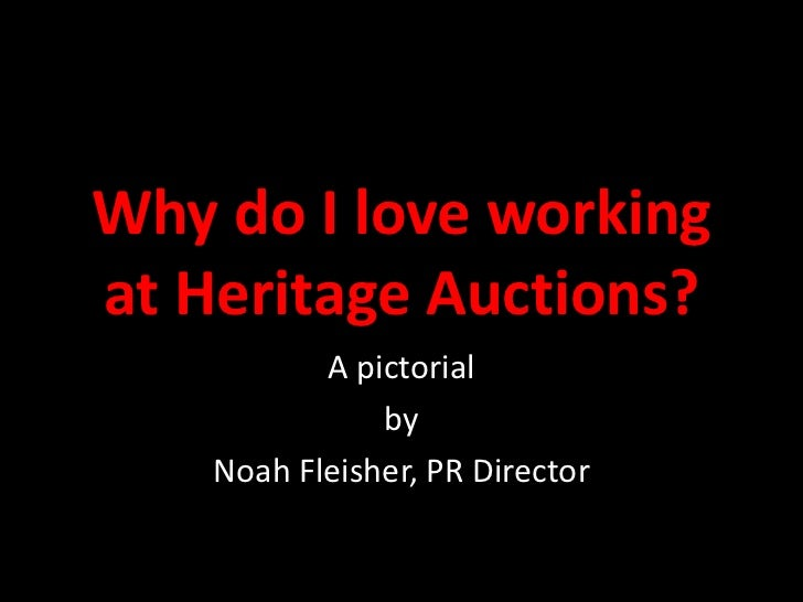 Why do I love workingat Heritage Auctions?           A pictorial               by    Noah Fleisher, PR Director