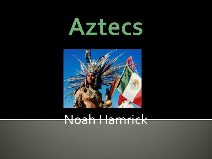 Aztecs<br />Noah Hamrick<br />