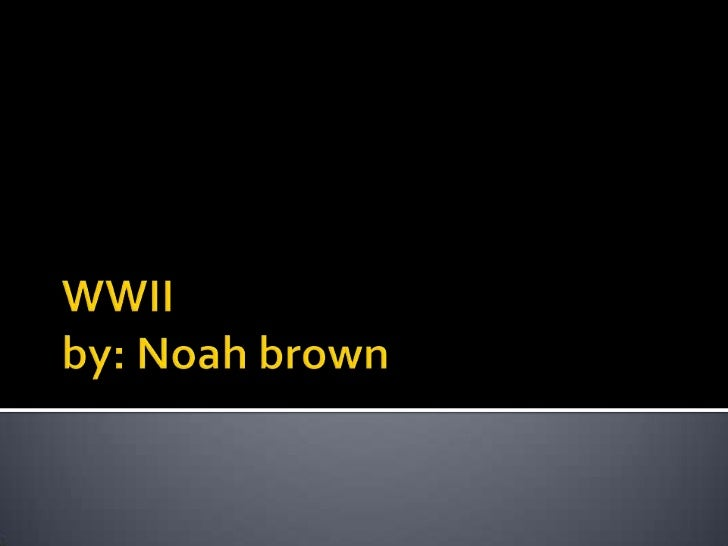 WWII  by: Noah brown <br />