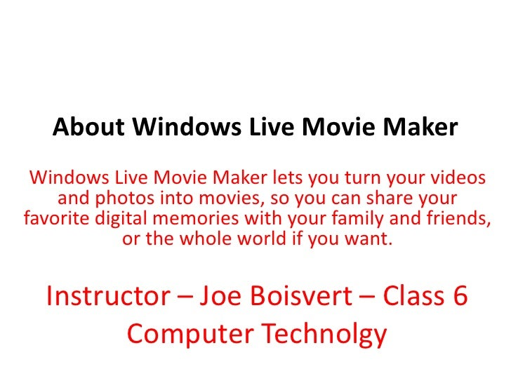 About Windows Live Movie Maker<br />Windows Live Movie Maker lets you turn your videos and photos into movies, so you can ...