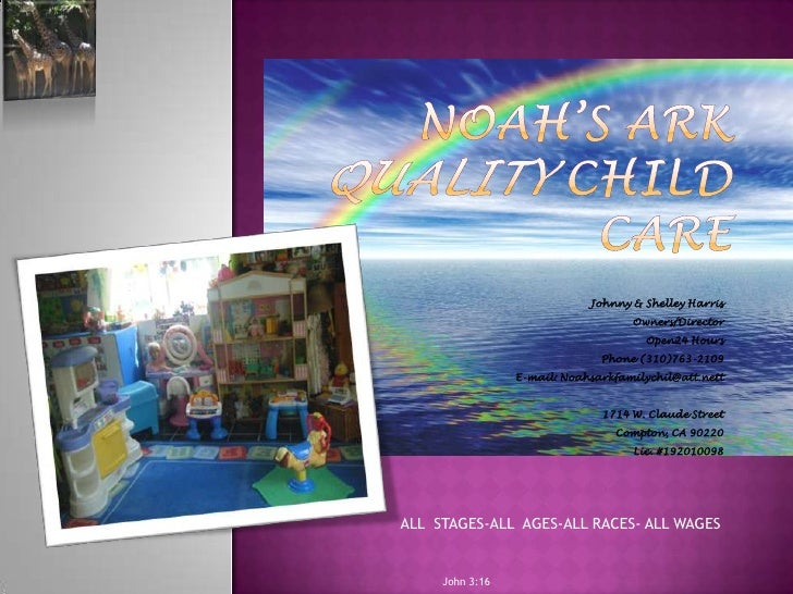 Noah's Ark Quality Child Care <br />Johnny & Shelley Harris<br />Owners/Director<br />Open24 Hours<br /> Phone (310)763-21...