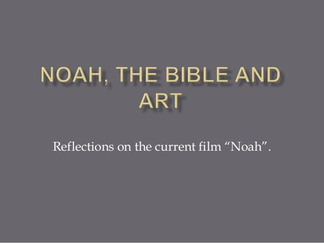 """Reflections on the current film """"Noah""""."""