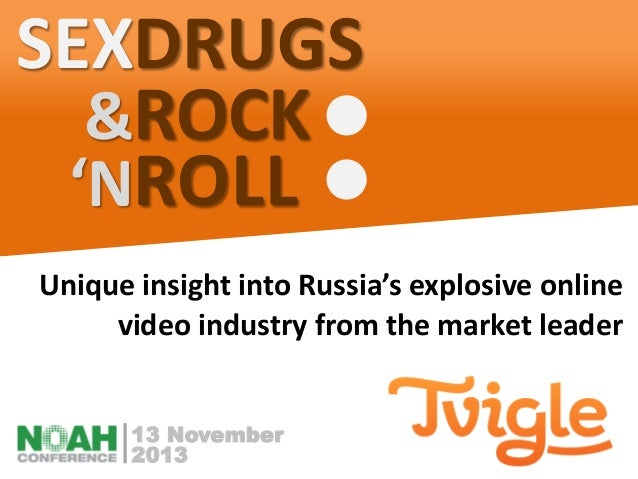 SEXDRUGS &ROCK 'NROLL Unique insight into Russia's explosive online video industry from the market leader 13 November 2013