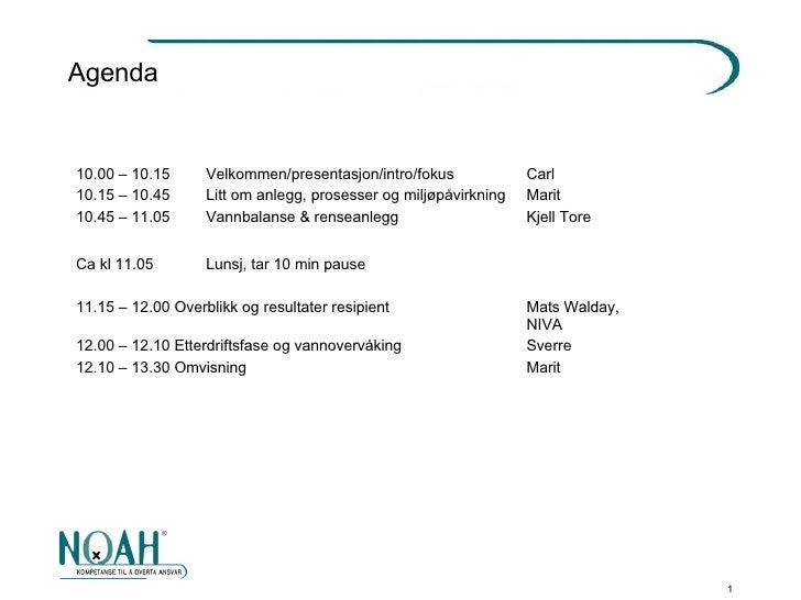 Agenda <ul><li>10.00 – 10.15  Velkommen/presentasjon/intro/fokus  Carl </li></ul><ul><li>10.15 – 10.45  Litt om anlegg, pr...